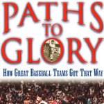 Paths to Glory, How Great Baseball Teams Got That Way
