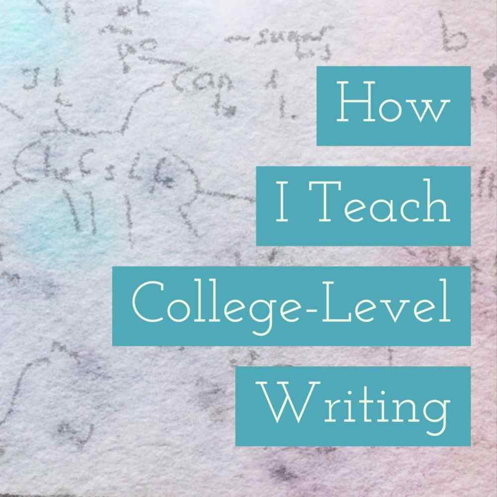 How I teach college level writing