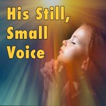 It is still.. A still small Voice.