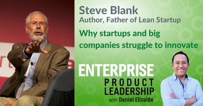 Why Startups and Big Companies Struggle to Innovate with Steve Blank