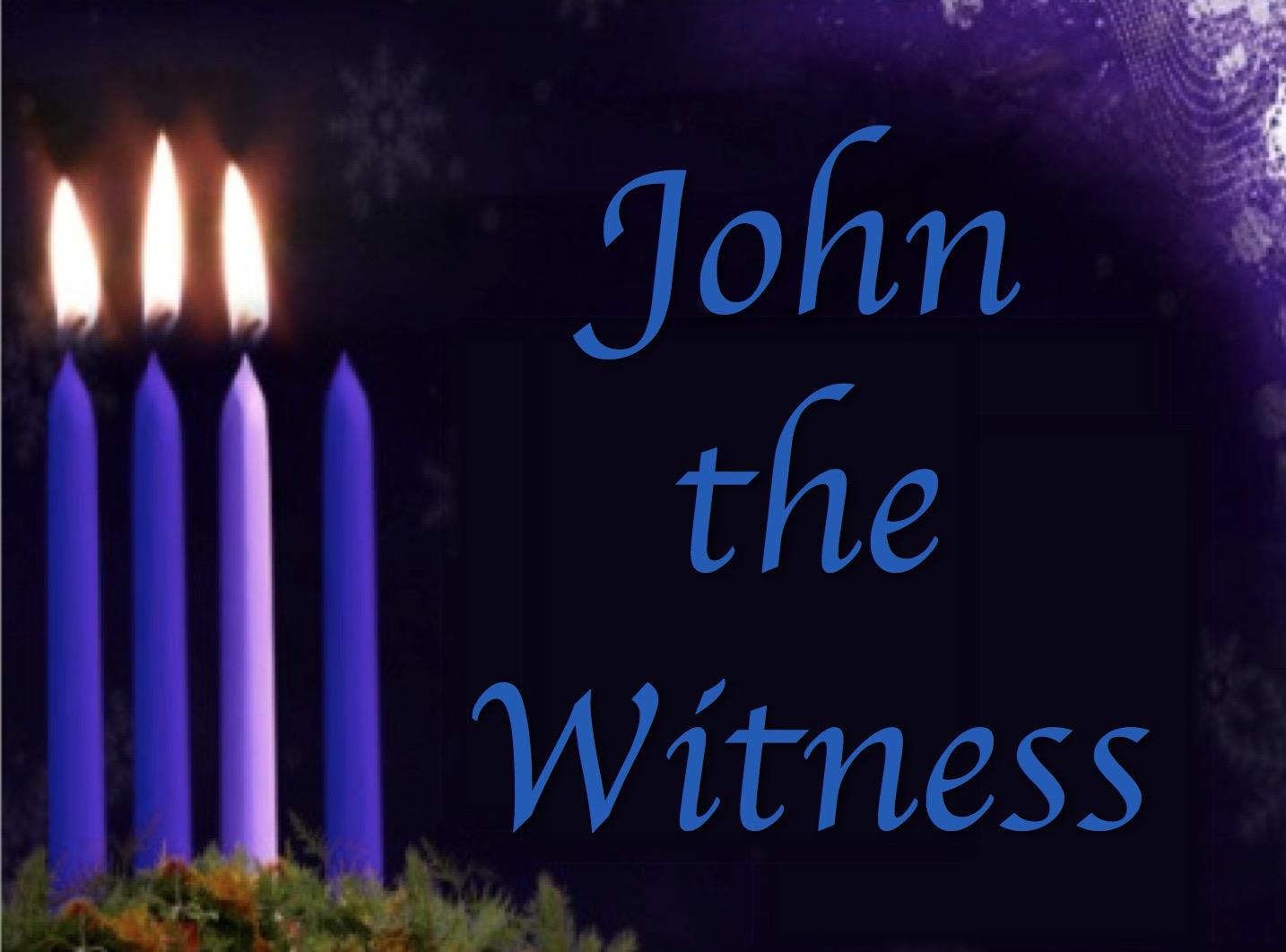 advent 3 sermon john the witness daniel flucke