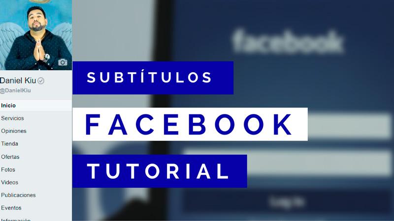 Como Poner Subtítulos en tus Videos de Facebook