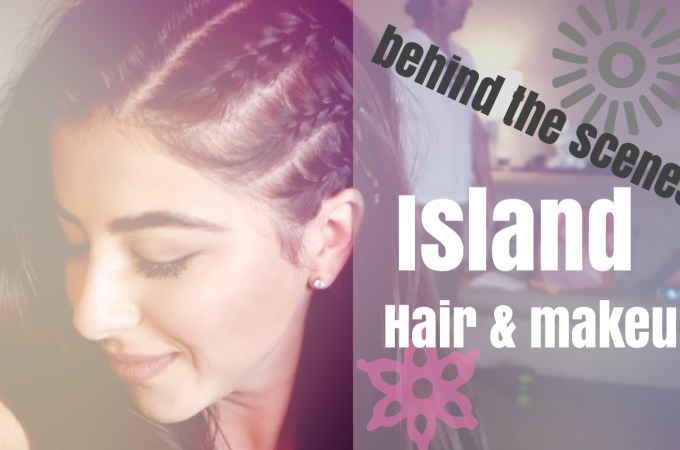 Behind the Scenes Island Hair & MakeUp Look