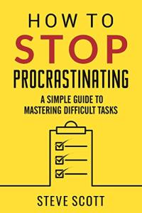 S.J. Scott- How to Stop Procrastinating