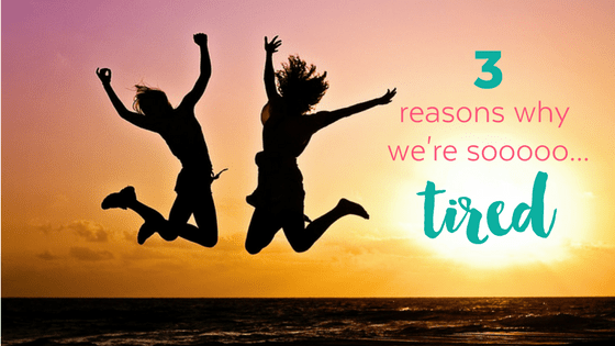 3 reasons why you are tired (with SIMPLE solutions)