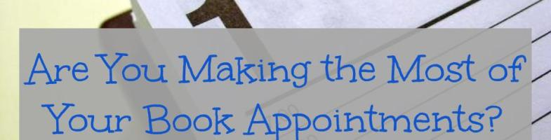 Are You Making the Most of Your Book Appointments?