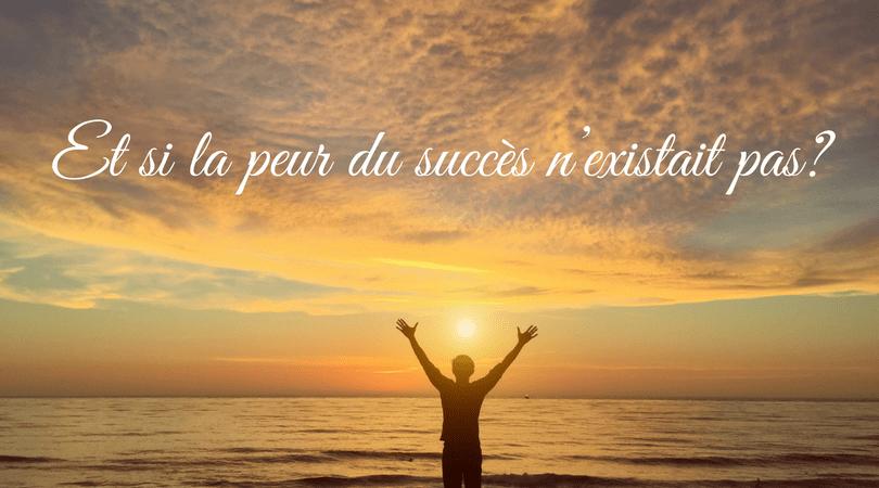 Et si la peur du succès n'existait pas?