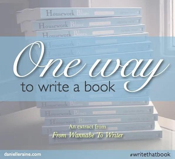 writers corner one way to write a book danielle raine