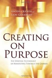 Creating On Purpose - Anodea Judith & Lion Goodman