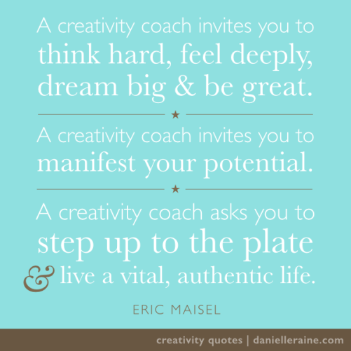 Eric Maisel creativity coaching quote