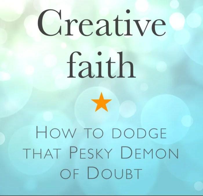 Creative Faith: How to Dodge that Pesky Demon of Doubt.