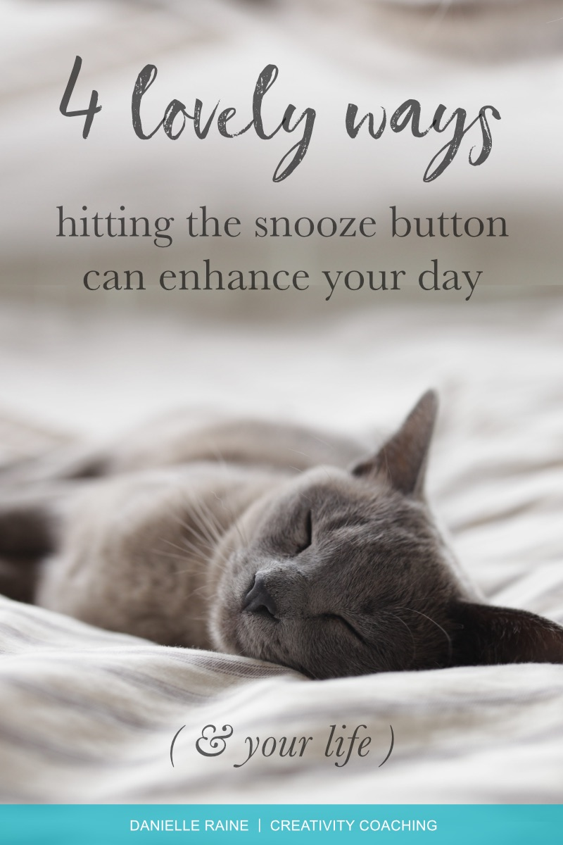 4 ways hitting the snooze button can enhance your day and your life danielle raine creativity coaching