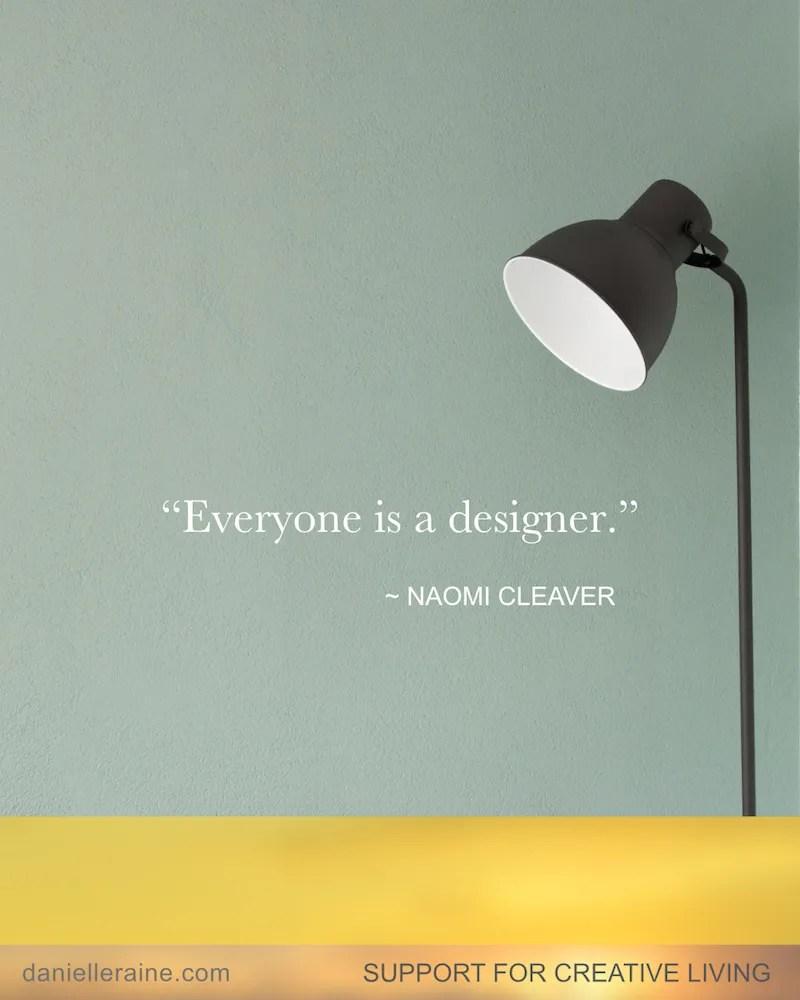 everyone is a designer naomi cleaver quote danielle raine creativity blog