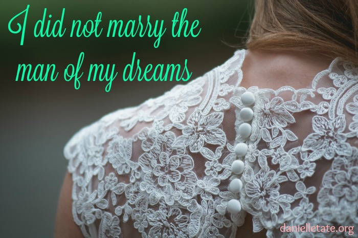 I didn't marry the man of my dreams