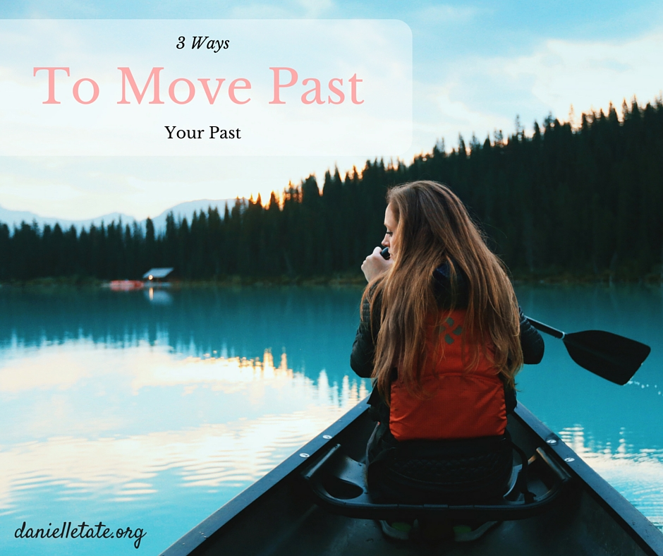 3 ways to move past your past