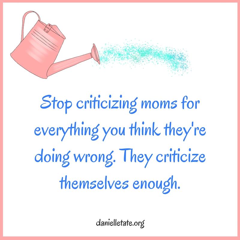 Stop criticizing moms