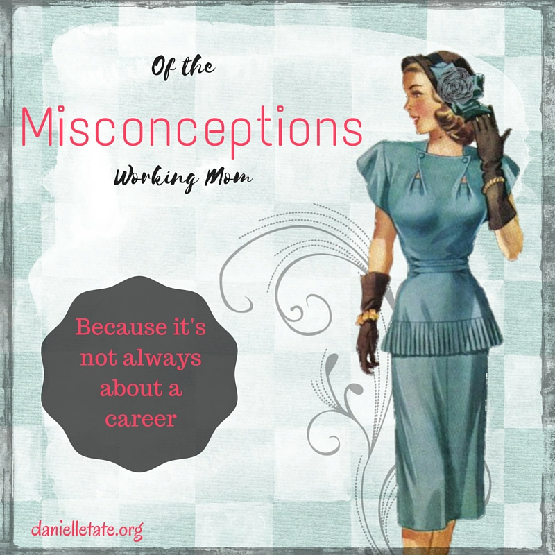 Misconceptions of the working mom