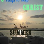 6 Ways to Keep Christ The Center of Your Summer