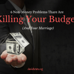 6 Issues Disguised As Money Problems That Are Killing Your Finances (And Your Marriage)