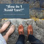 How Do I Avoid Lust