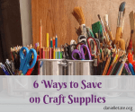 6 Tips To Help You Save on Craft Supplies