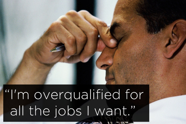 """Humorous middle class problems: """"I'm overqualified for all the jobs I want"""""""