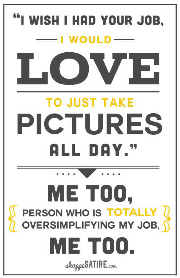 Sarcastic poster series shows the reality of being a photographer