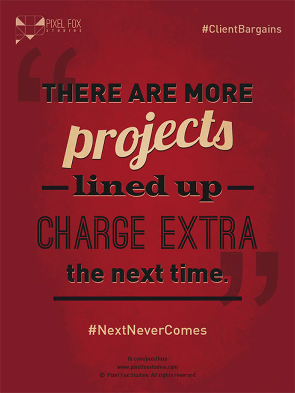 #NextNeverComes: Things clients say when wanting cheaper work