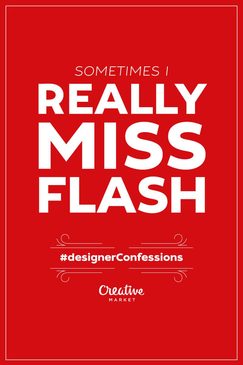 Guilty designer confession: Sometimes I really miss Flash