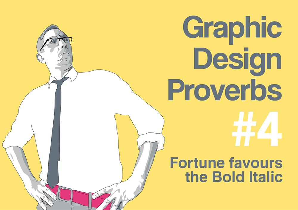 Graphic design proverb #4: Fortune favours the bold italic