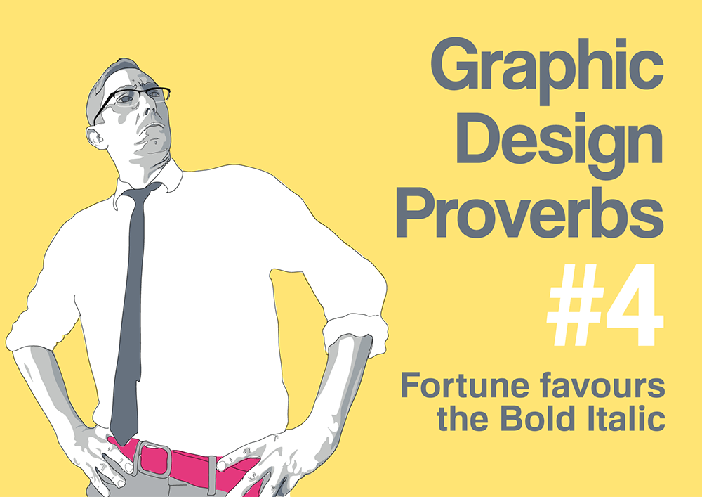 Graphic design proverb #4: Fortune favours the bold italic