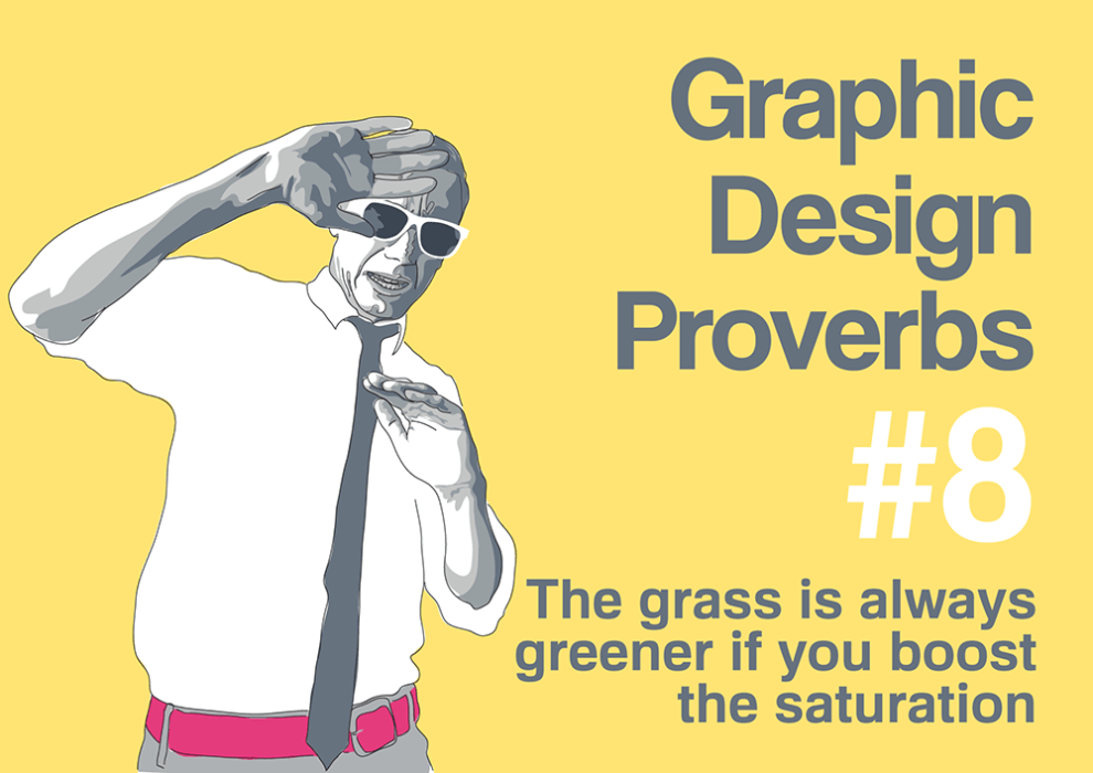 Graphic design proverb #8: The grass is always greener if you brighten the saturation
