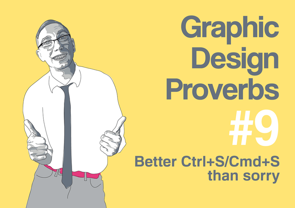 Graphic design proverb #9: Better Ctrl+S/Cmd+S than sorry