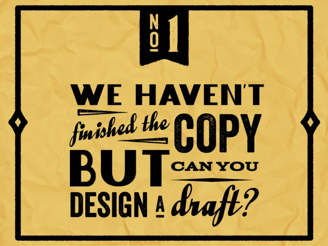 """Do not say to a designer: """"We haven't finished the copy but can you design a draft?"""""""