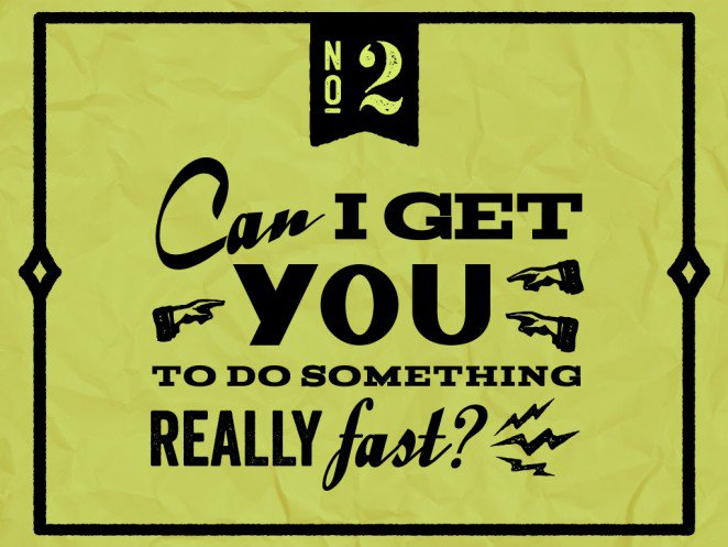 """Do not say to a designer: """"Can I get you to do something really fast?"""""""