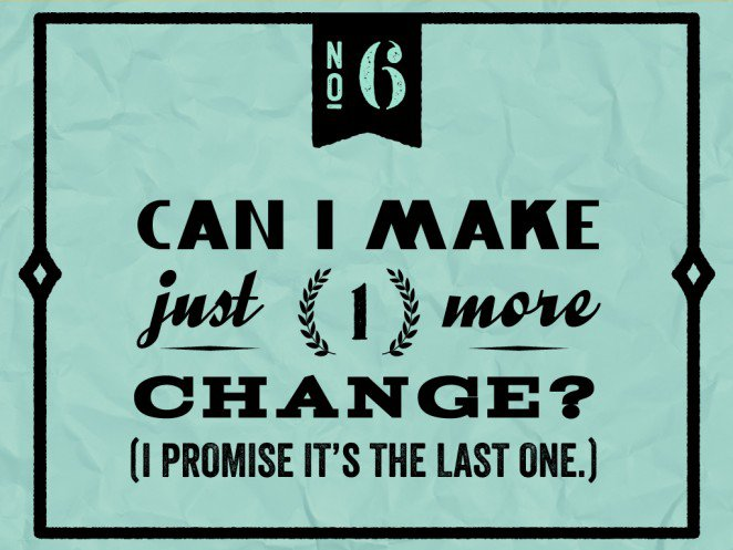 """Do not say to a designer: """"Can I make just one more change? (I promise it's the last one.)"""""""