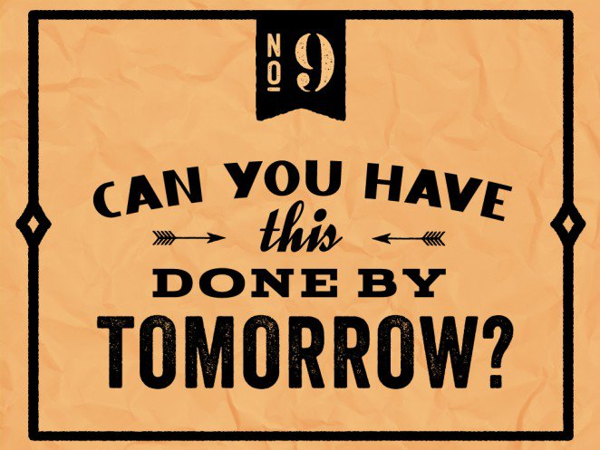"""Do not say to a designer: """"Can you have this done by tomorrow?"""""""