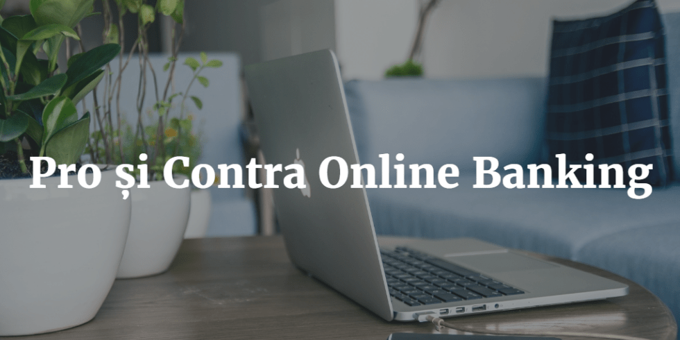 Pro și Contra Online Banking