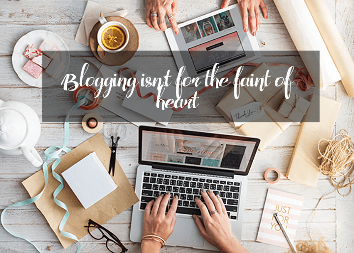 Blogging isn't for the faint of heart