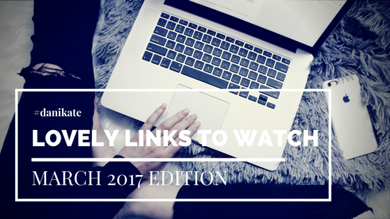Lovely Links to Watch: March 2017 Edition