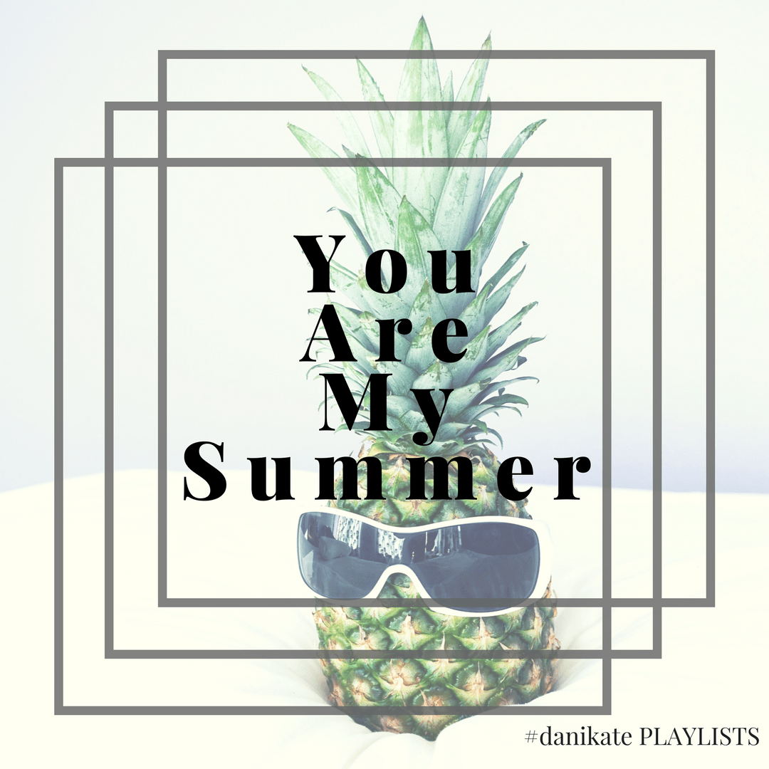 "Image of pineapple with sunglasses by Elena Cordery on Unsplash. Text of ""You Are My Summer"""