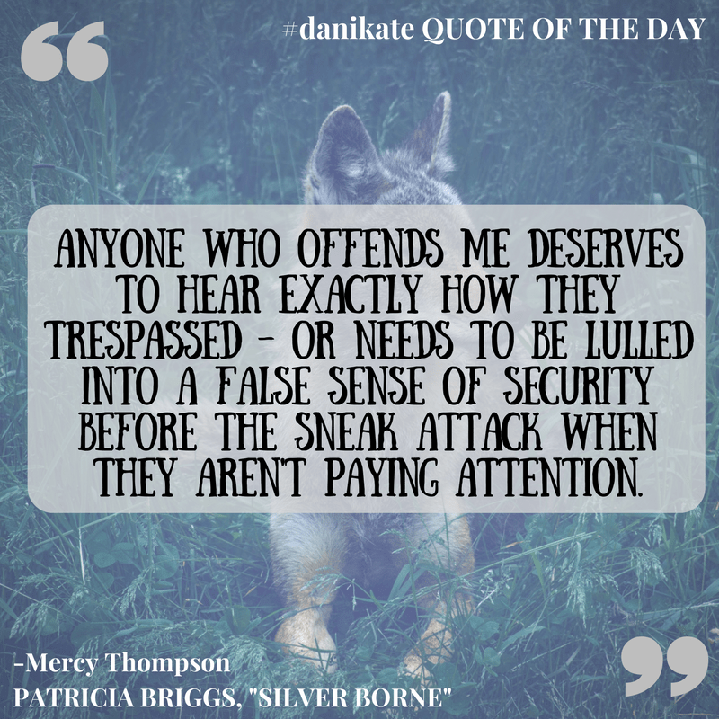 #danikate QOTD Mercy Thompson, Silver Borne quote