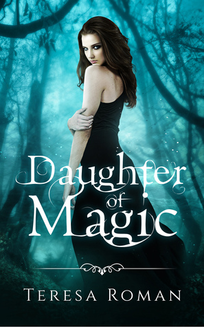#GuestPost: Teresa Roman shares what inspired DAUGHTER OF MAGIC