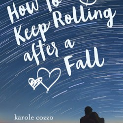 #GuestPost: HOW TO KEEP ROLLING AFTER A FALL by Karole Cozzo