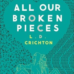 #Excerpt + #Giveaway: ALL OUR BROKEN PIECES by L.D. Crichton