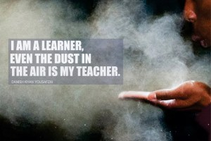 I am learner, even the dust in the is my teacher.