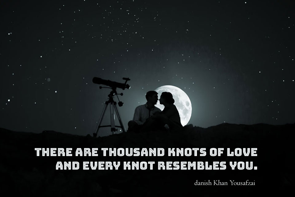 There are thousands knots of love and every knot resembles you.