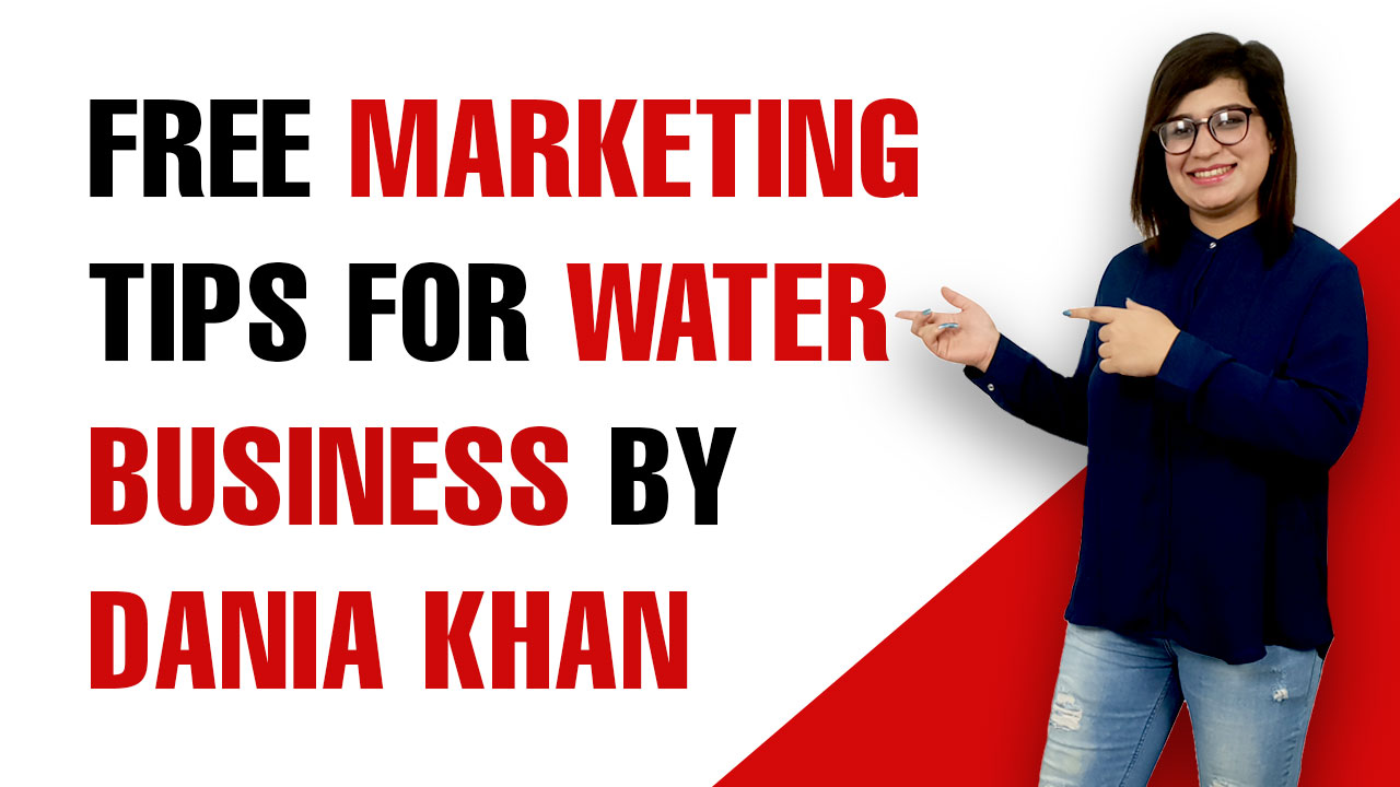 Free Marketing Tips For Water Business By Dania Khan