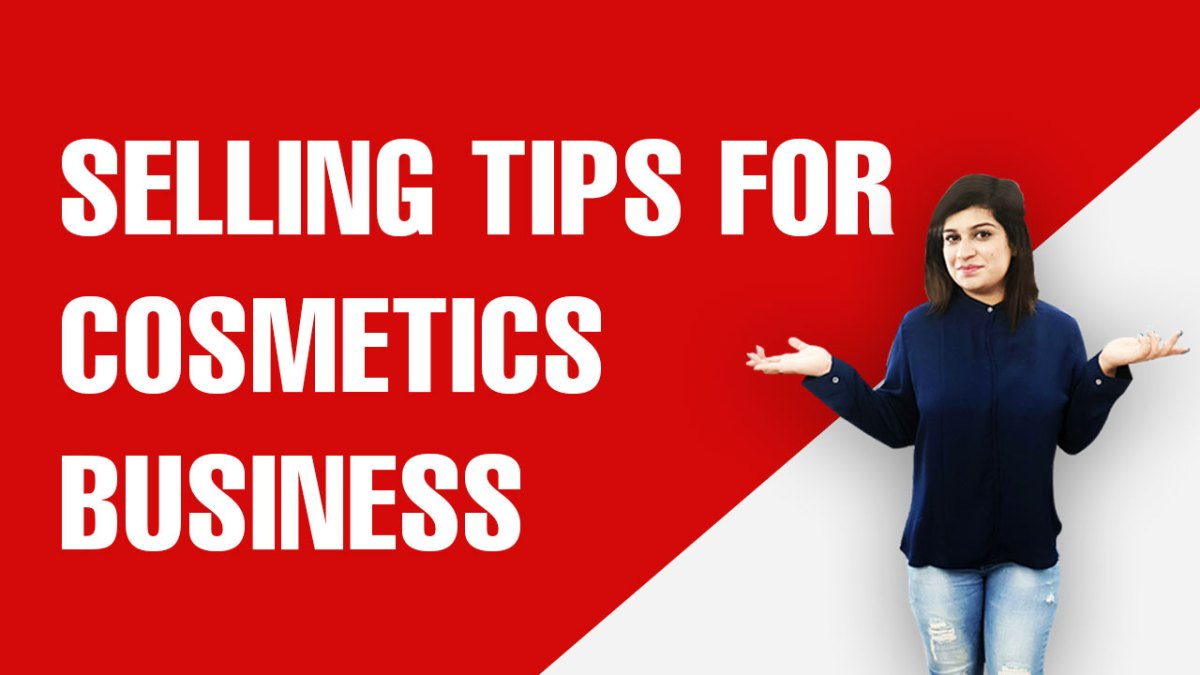 Selling Tips For cosmetics business