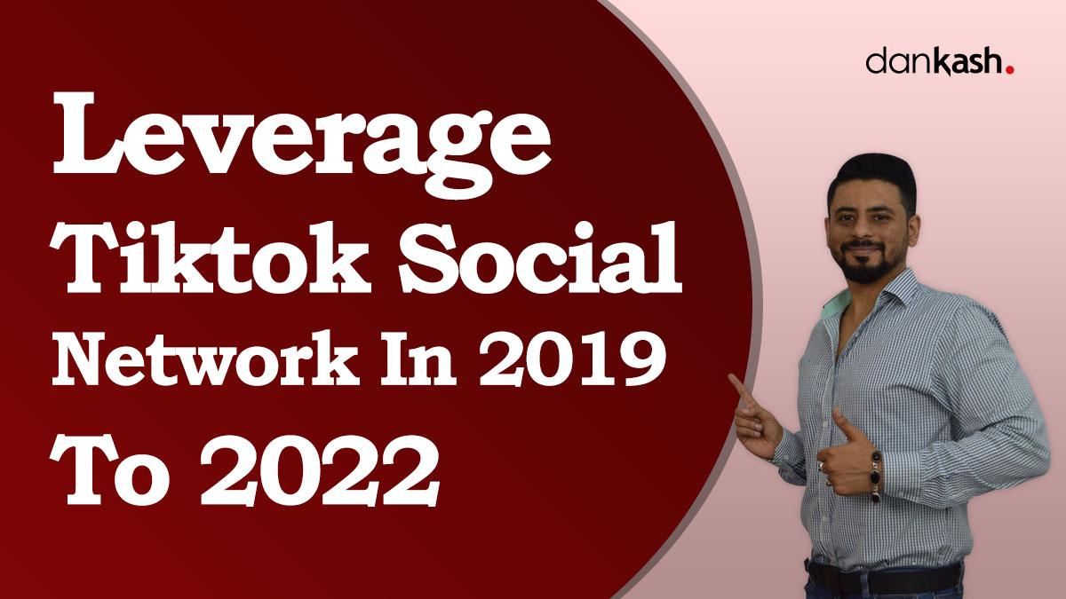 Leverage-Tiktok-Social-Network-In-2019-To-2022